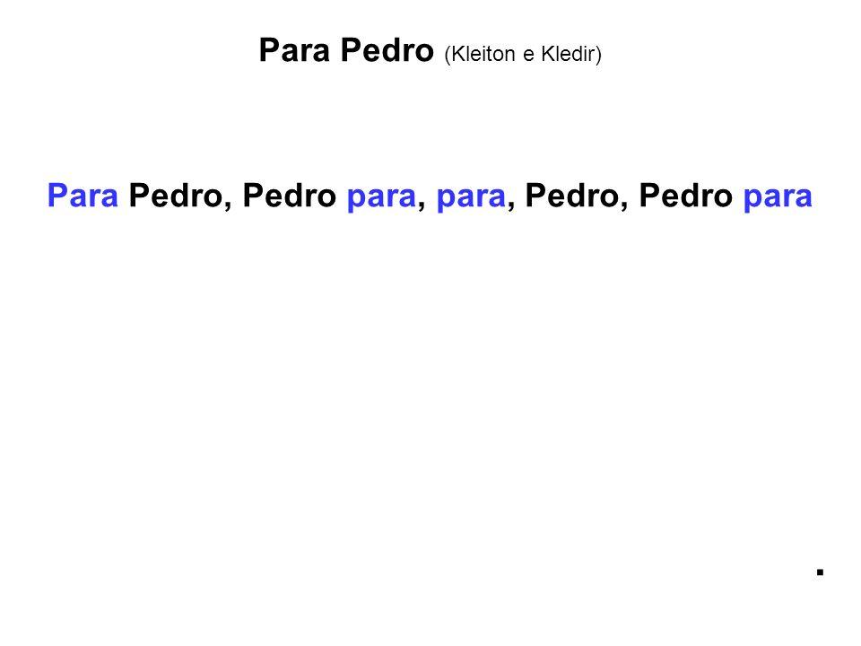 Para Pedro, Pedro para, para, Pedro, Pedro para
