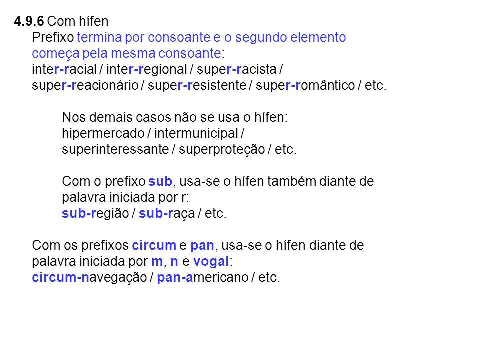 4.9.6 Com hífen Prefixo termina por consoante e o segundo elemento. começa pela mesma consoante: inter-racial / inter-regional / super-racista /