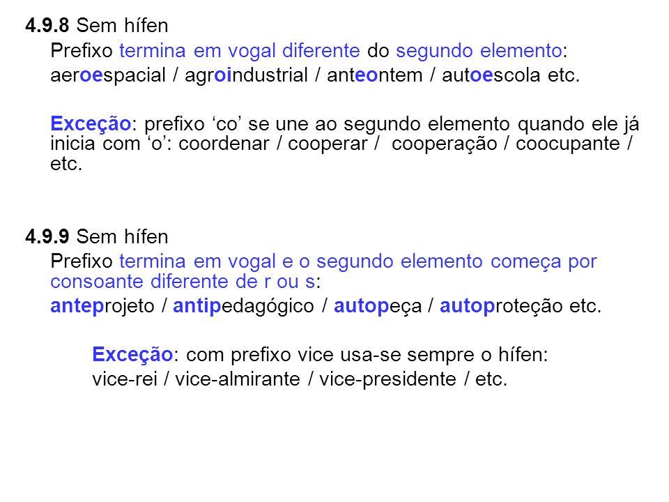 4.9.8 Sem hífen Prefixo termina em vogal diferente do segundo elemento: aeroespacial / agroindustrial / anteontem / autoescola etc.