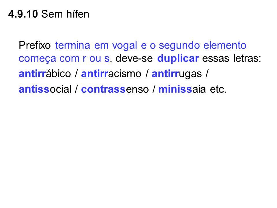 4.9.10 Sem hífen Prefixo termina em vogal e o segundo elemento começa com r ou s, deve-se duplicar essas letras: