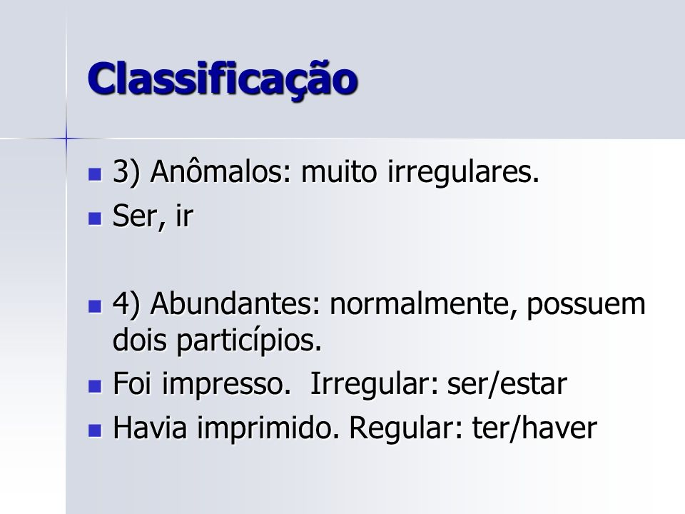 Classificação 3) Anômalos: muito irregulares. Ser, ir