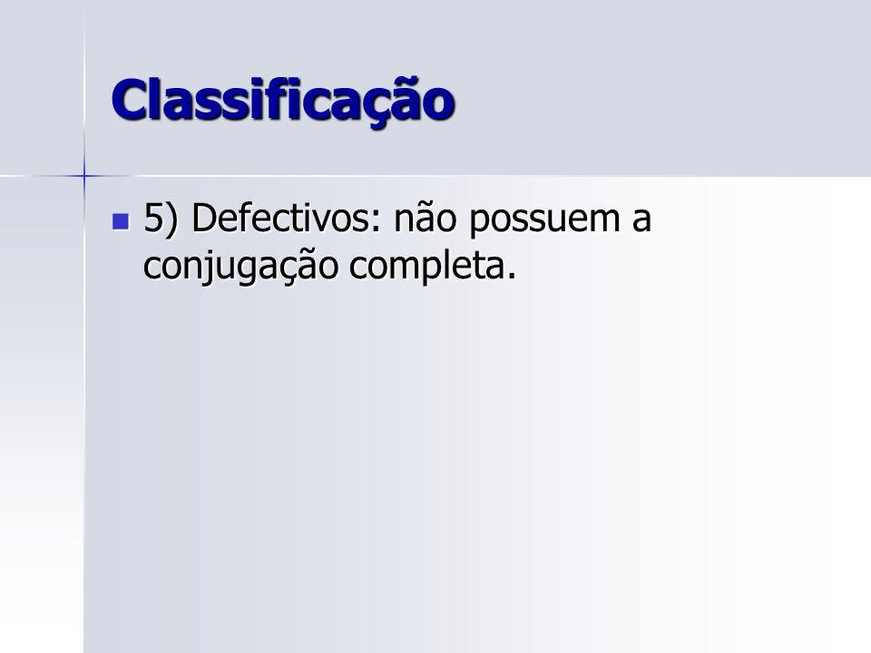 Classificação 5) Defectivos: não possuem a conjugação completa.