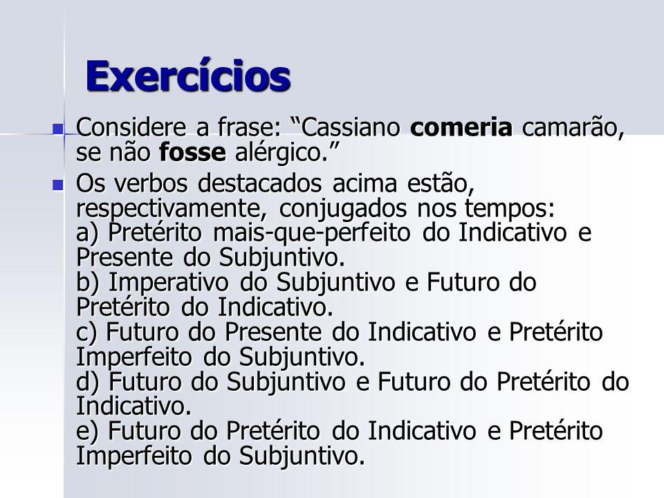 Exercícios Considere a frase: Cassiano comeria camarão, se não fosse alérgico.