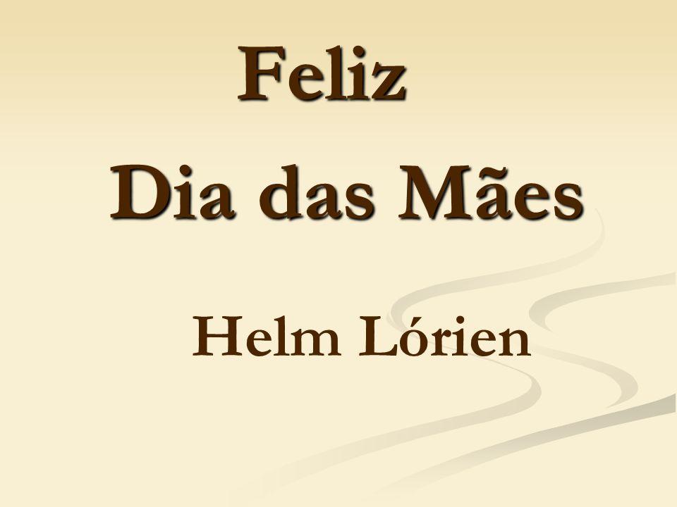 Feliz Dia das Mães Helm Lórien