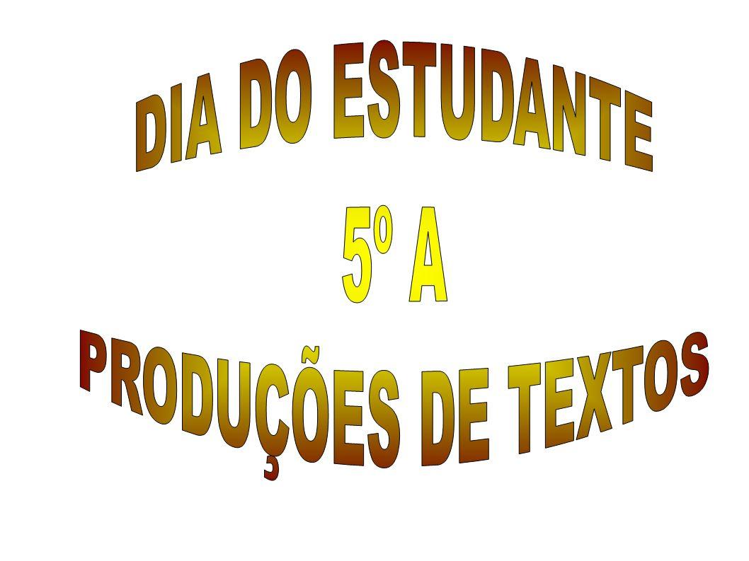 DIA DO ESTUDANTE 5º A PRODUÇÕES DE TEXTOS