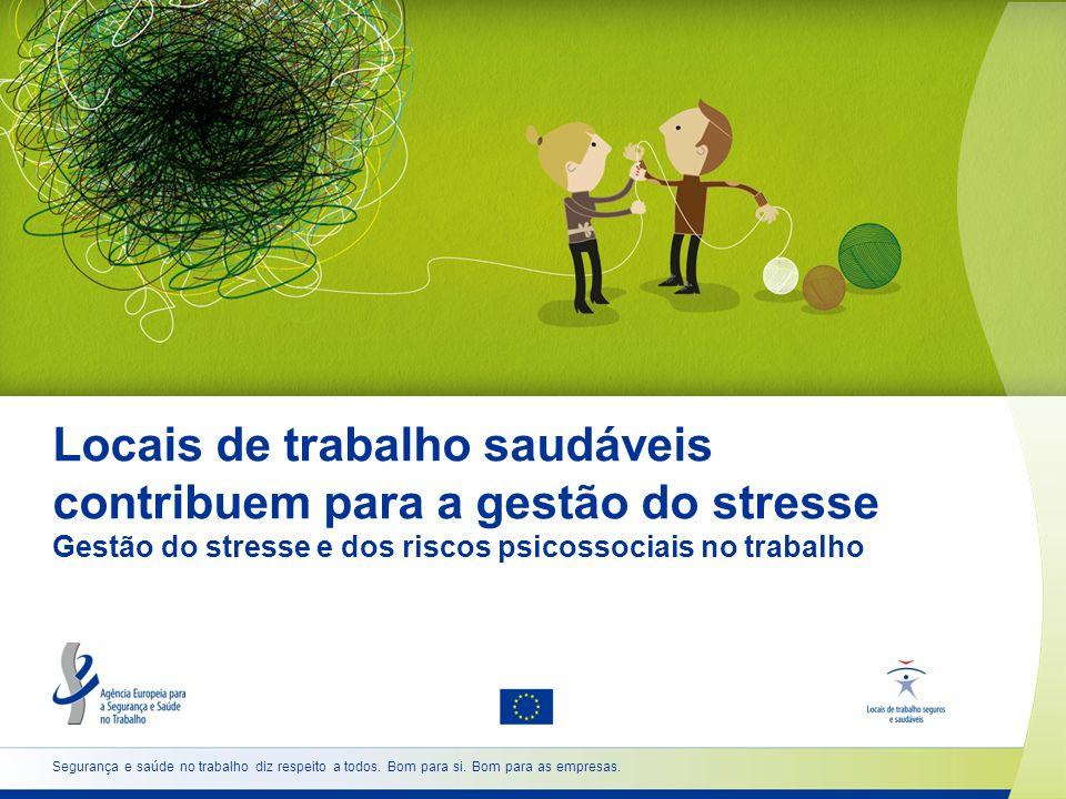 Locais de trabalho saudáveis contribuem para a gestão do stresse Gestão do stresse e dos riscos psicossociais no trabalho