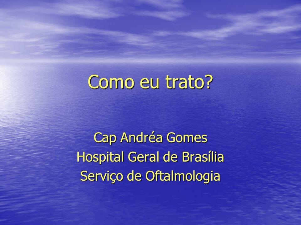 Cap Andréa Gomes Hospital Geral de Brasília Serviço de Oftalmologia