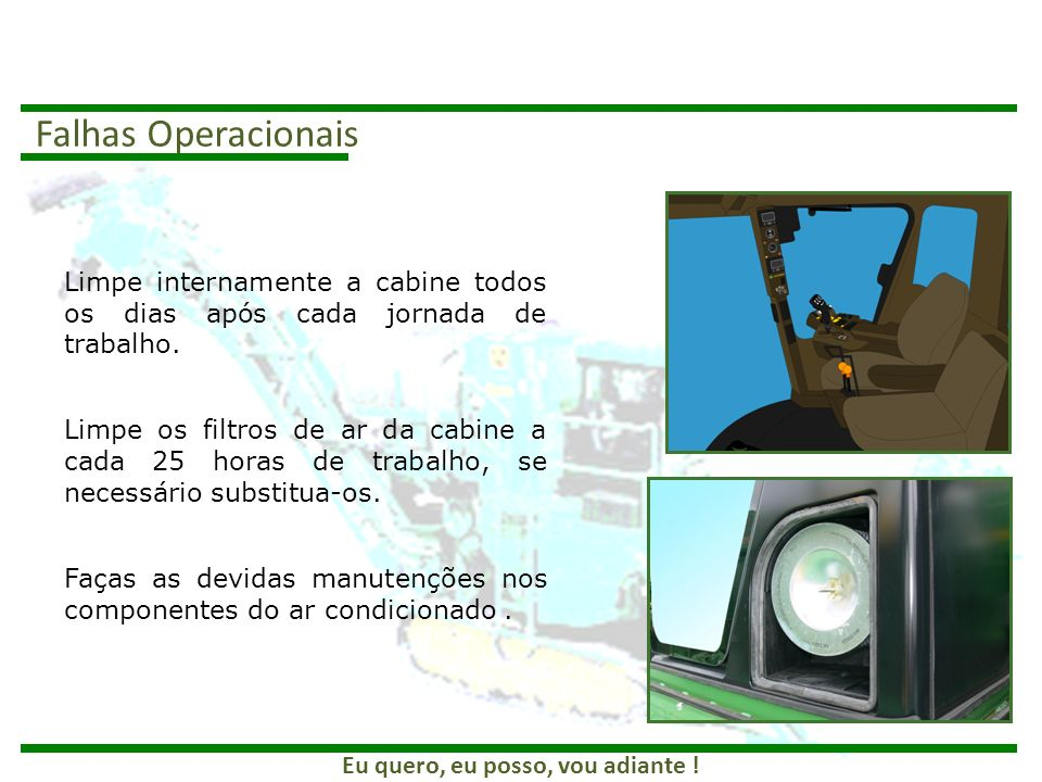 Falhas OperacionaisLimpe internamente a cabine todos os dias após cada jornada de trabalho.