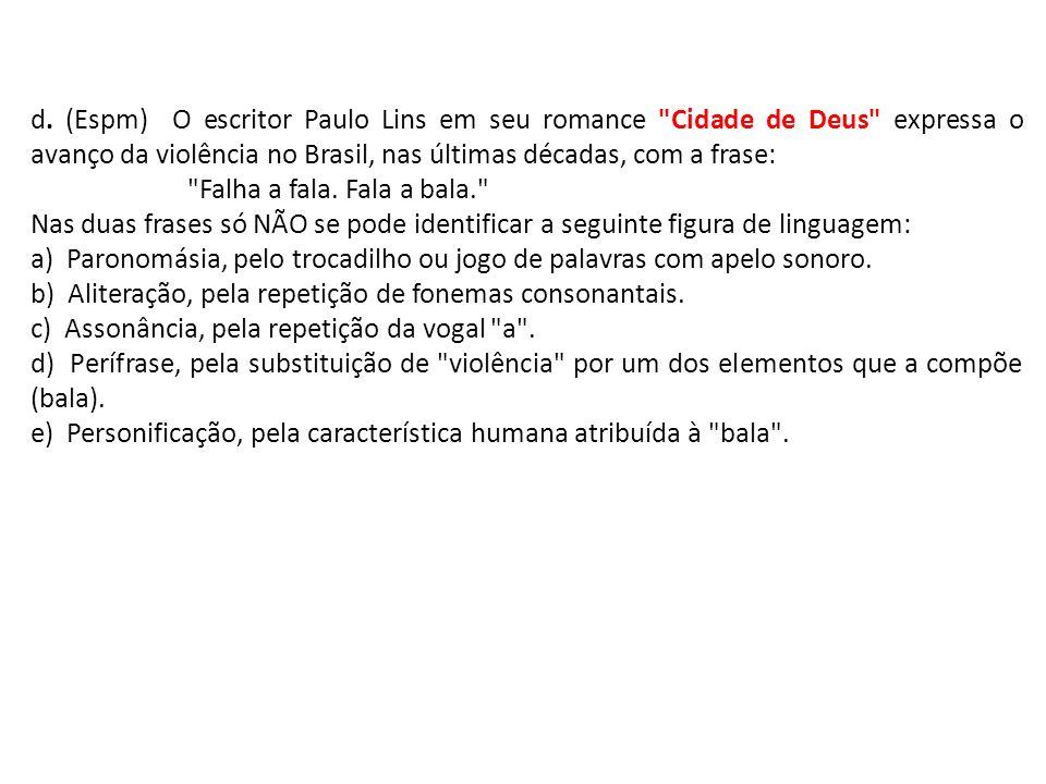 d. (Espm) O escritor Paulo Lins em seu romance Cidade de Deus expressa o avanço da violência no Brasil, nas últimas décadas, com a frase: