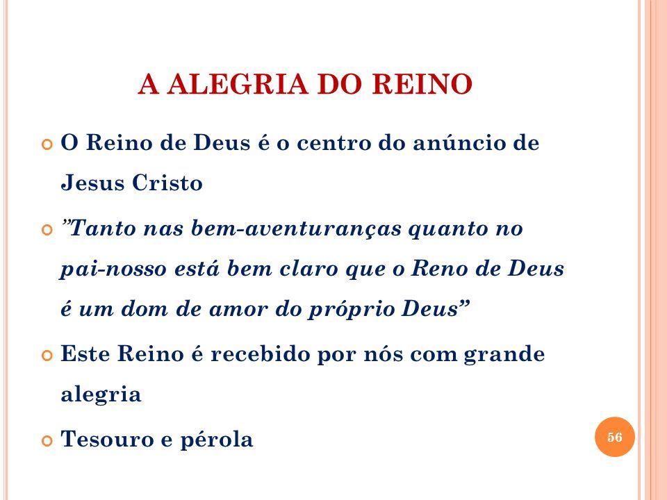 A ALEGRIA DO REINO O Reino de Deus é o centro do anúncio de Jesus Cristo.