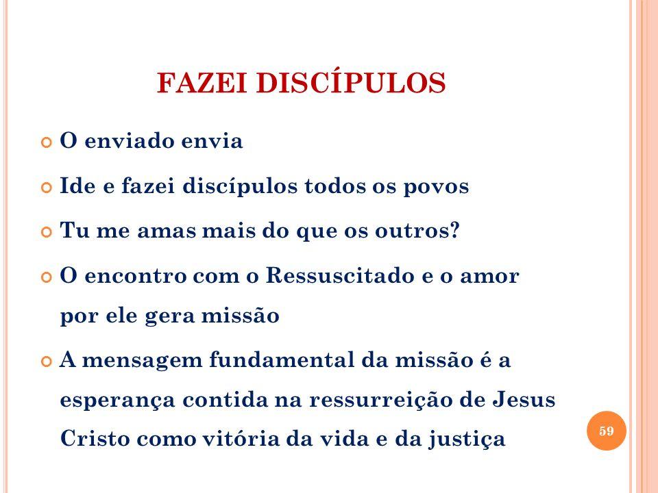FAZEI DISCÍPULOS O enviado envia Ide e fazei discípulos todos os povos