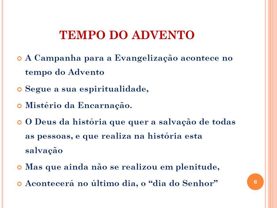 TEMPO DO ADVENTO A Campanha para a Evangelização acontece no tempo do Advento. Segue a sua espiritualidade,