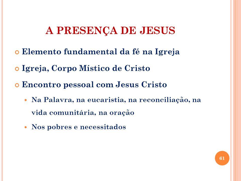 A PRESENÇA DE JESUS Elemento fundamental da fé na Igreja