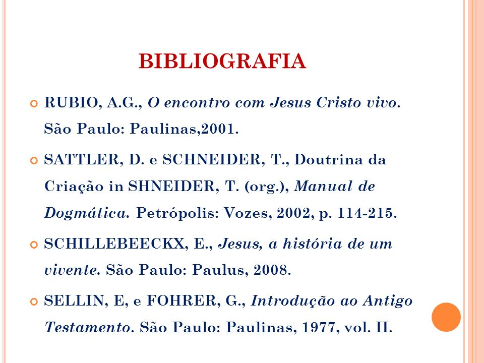 BIBLIOGRAFIA RUBIO, A.G., O encontro com Jesus Cristo vivo. São Paulo: Paulinas,2001.