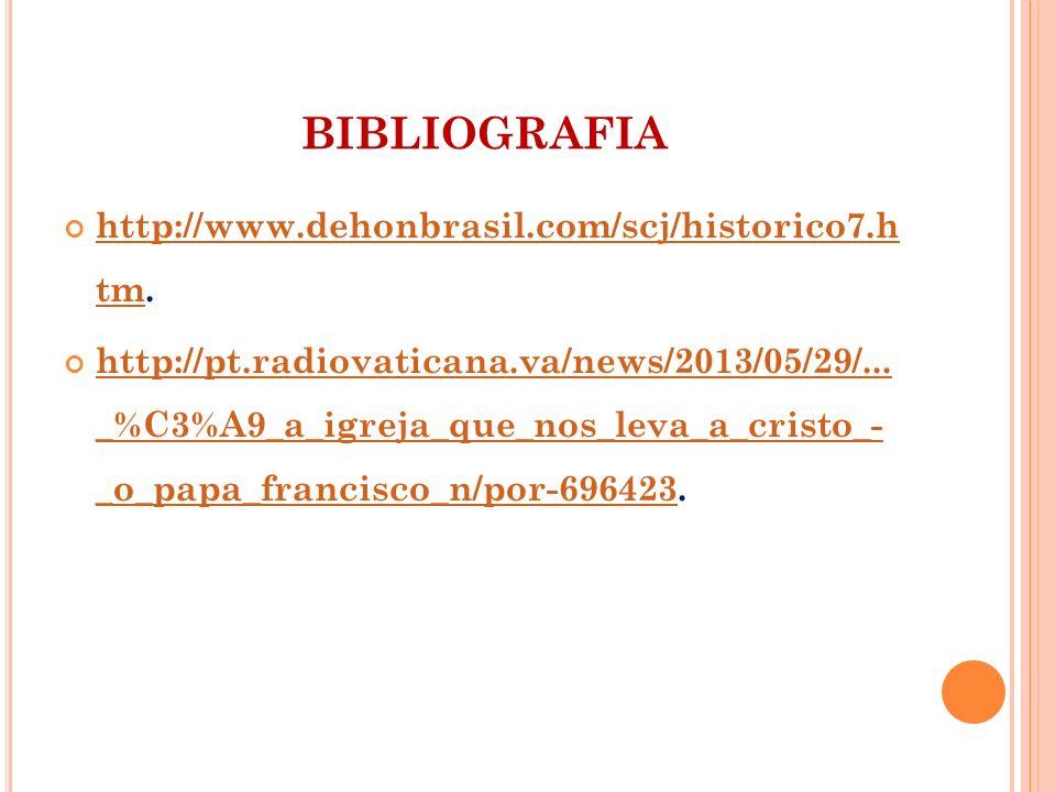 BIBLIOGRAFIA http://www.dehonbrasil.com/scj/historico7.h tm.