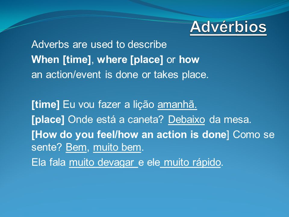 Advérbios Adverbs are used to describe