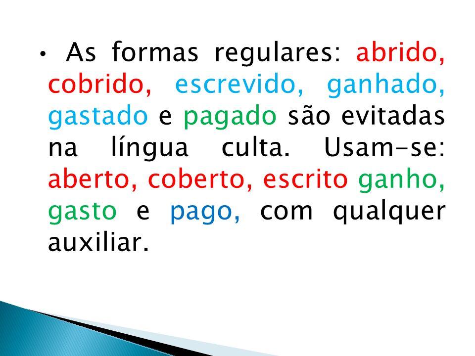 • As formas regulares: abrido, cobrido, escrevido, ganhado, gastado e pagado são evitadas na língua culta.