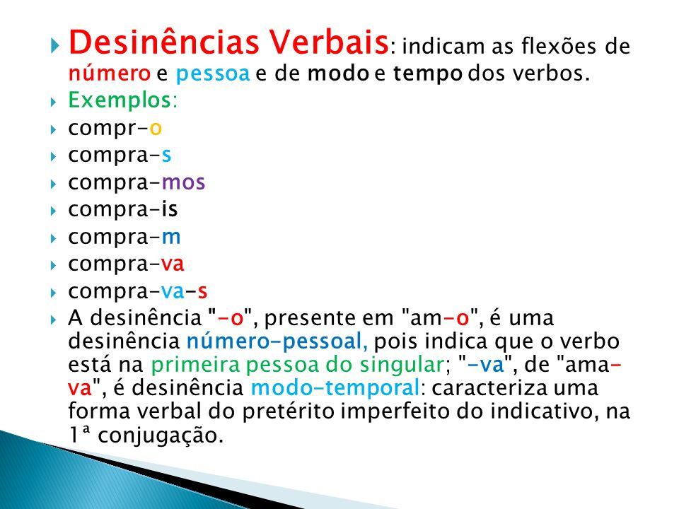 Desinências Verbais: indicam as flexões de número e pessoa e de modo e tempo dos verbos.