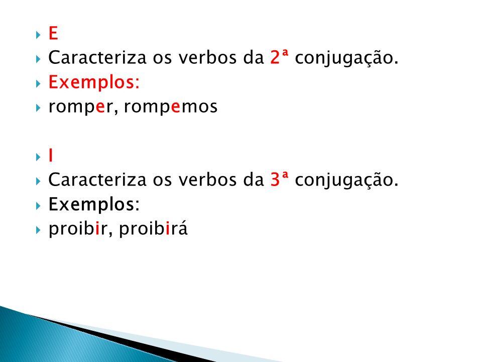 E Caracteriza os verbos da 2ª conjugação. Exemplos: romper, rompemos. I. Caracteriza os verbos da 3ª conjugação.