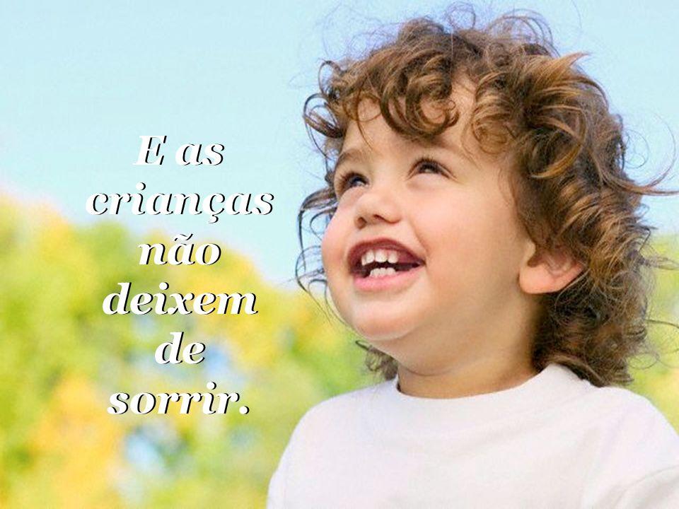 E as crianças não deixem de sorrir.