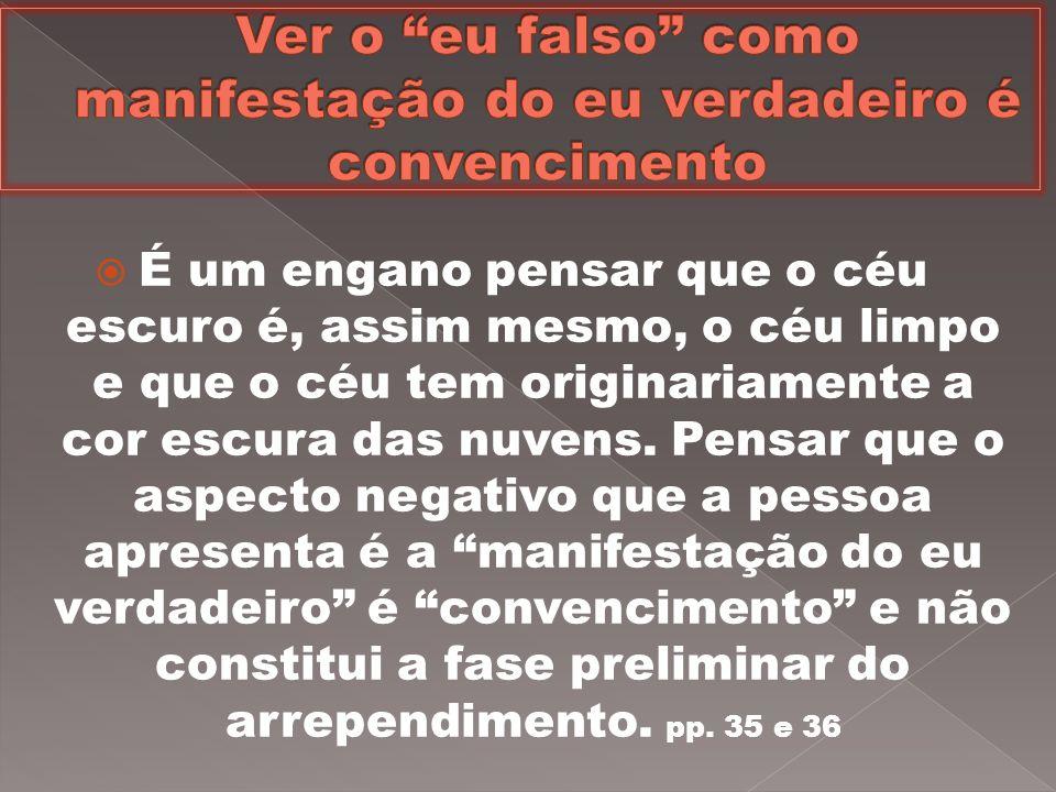Ver o eu falso como manifestação do eu verdadeiro é convencimento