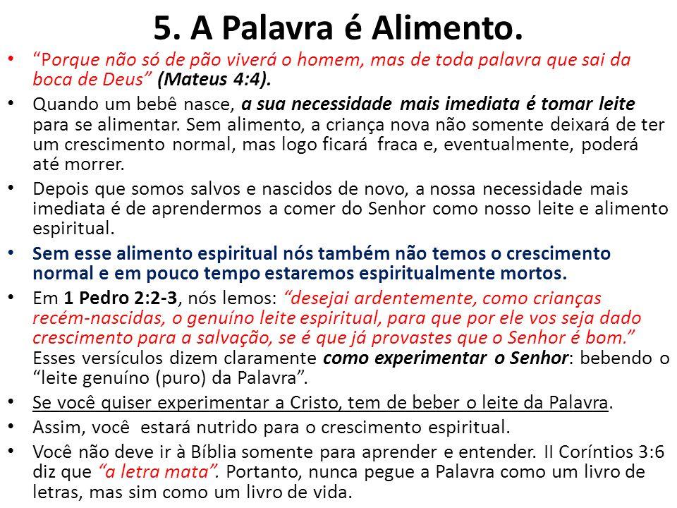 5. A Palavra é Alimento. Porque não só de pão viverá o homem, mas de toda palavra que sai da boca de Deus (Mateus 4:4).