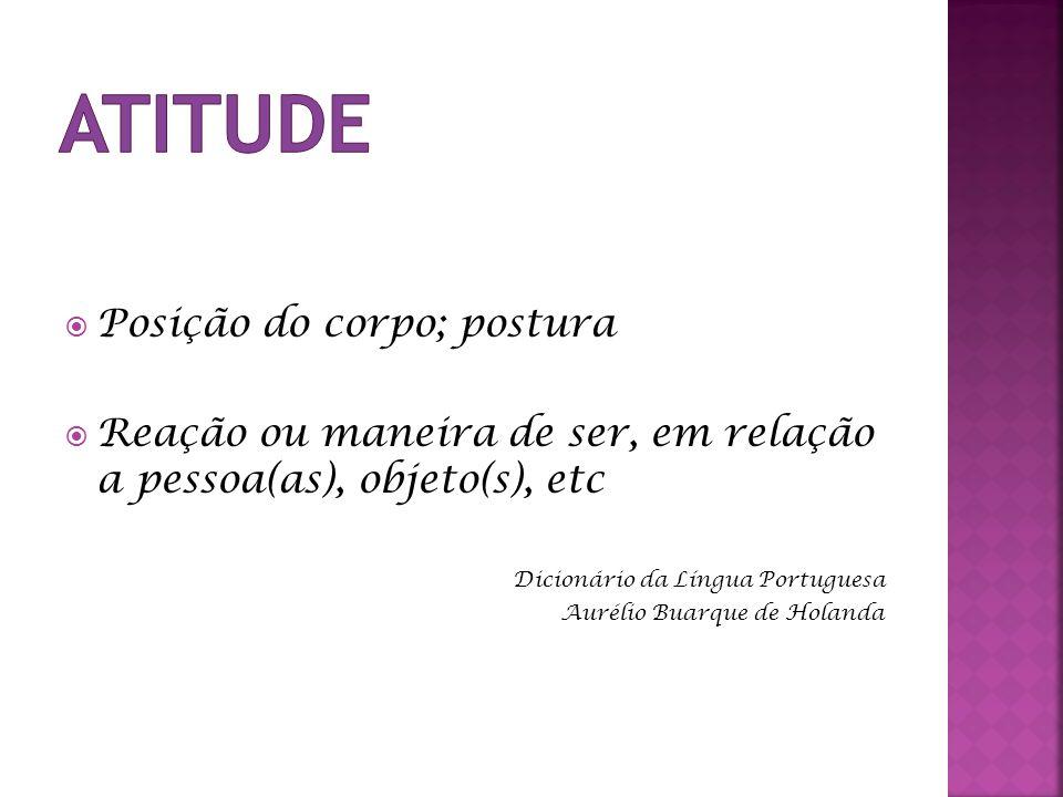 Atitude Posição do corpo; postura