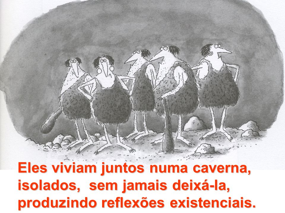 Eles viviam juntos numa caverna, isolados, sem jamais deixá-la, produzindo reflexões existenciais.