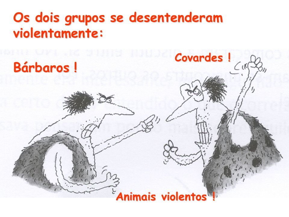 Os dois grupos se desentenderam violentamente: