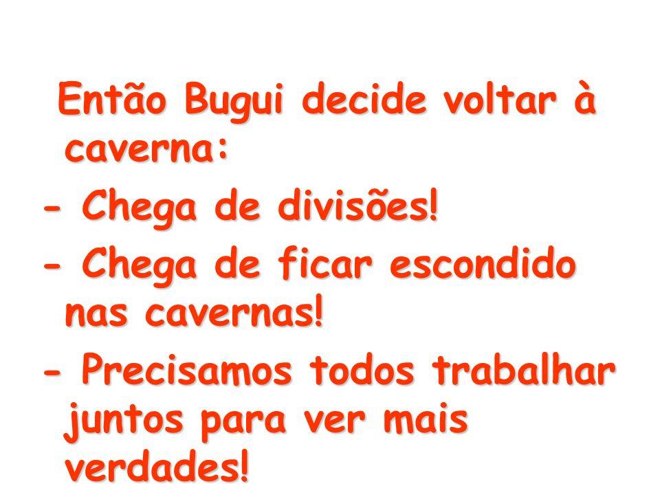 Então Bugui decide voltar à caverna: