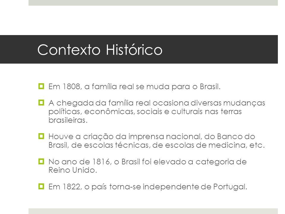 Contexto Histórico Em 1808, a família real se muda para o Brasil.
