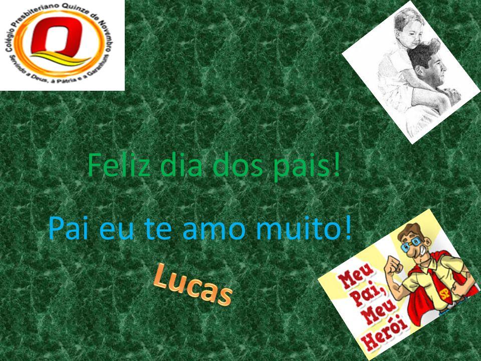Feliz dia dos pais! Pai eu te amo muito! Lucas