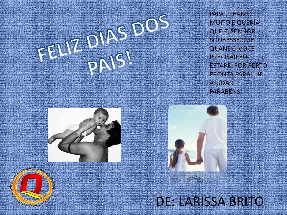 FELIZ DIAS DOS PAIS! DE: LARISSA BRITO