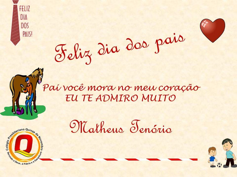 Pai você mora no meu coração EU TE ADMIRO MUITO Matheus Tenório
