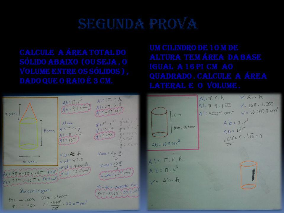 Segunda prova Calcule a área total do sólido abaixo (ou seja , o volume entre os sólidos ) , dado que o raio é 3 cm.