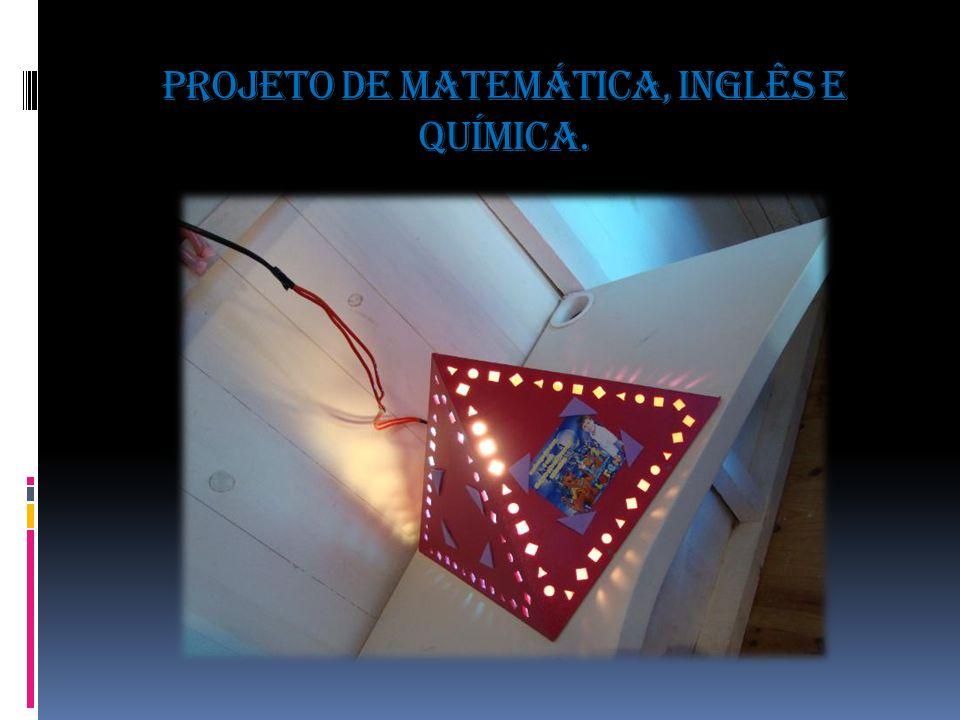 Projeto de matemática, Inglês e química.
