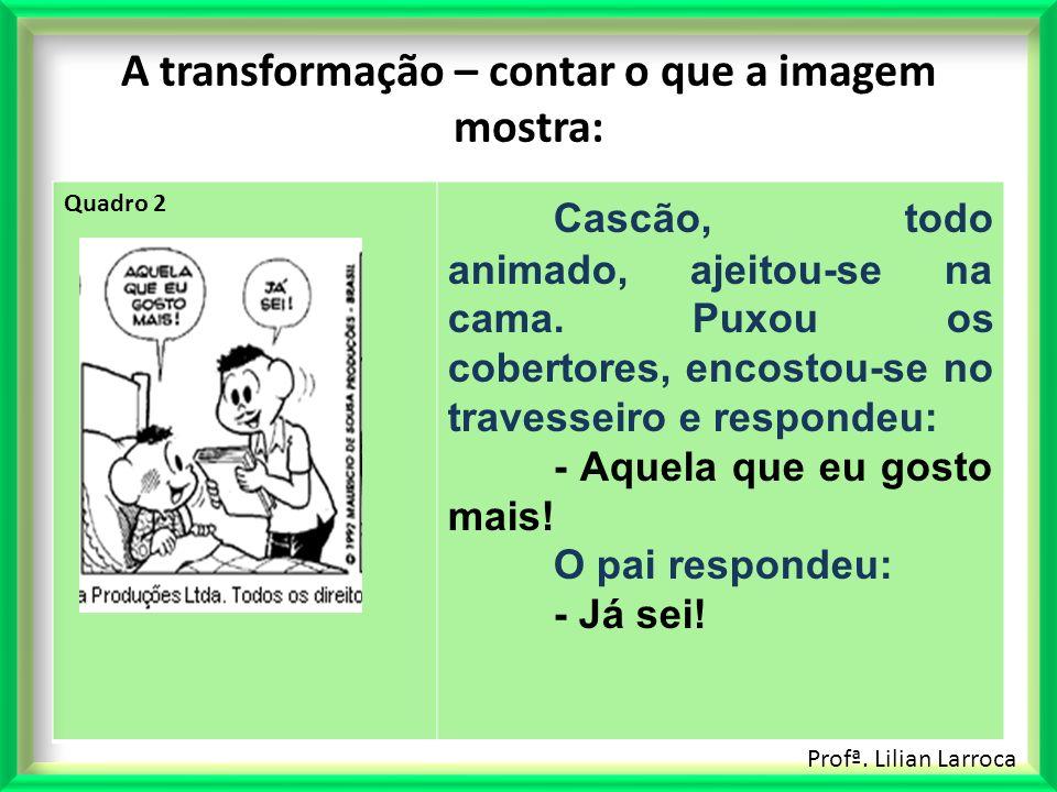 A transformação – contar o que a imagem mostra: