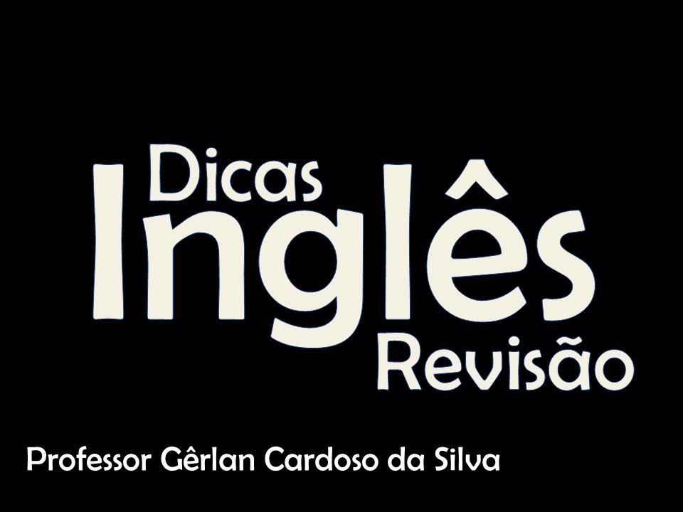 Inglês Dicas Revisão Professor Gêrlan Cardoso da Silva