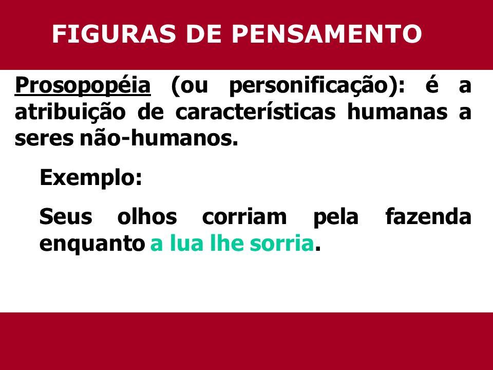 FIGURAS DE PENSAMENTO Prosopopéia (ou personificação): é a atribuição de características humanas a seres não-humanos.