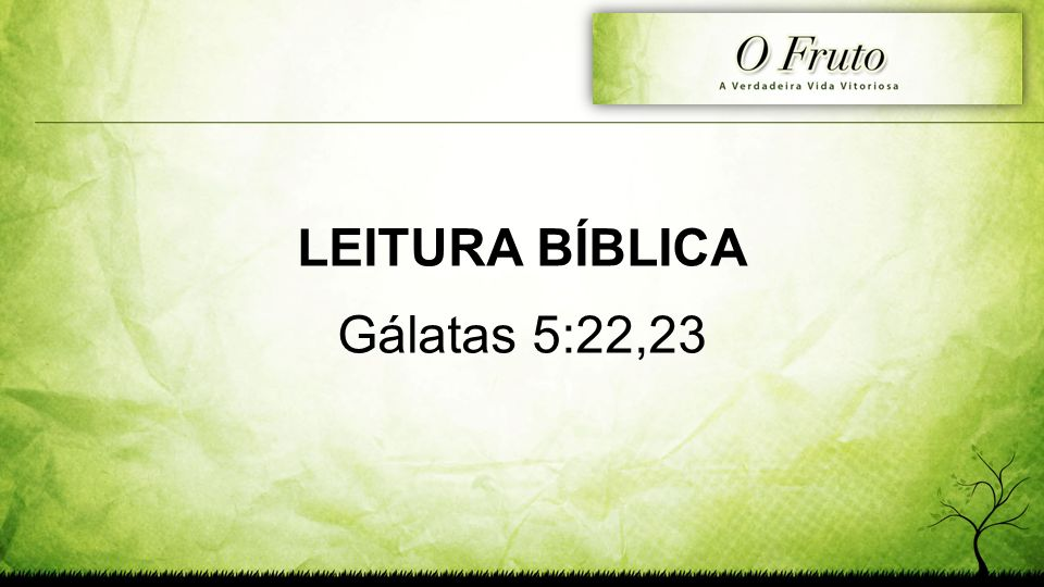 LEITURA BÍBLICA Gálatas 5:22,23