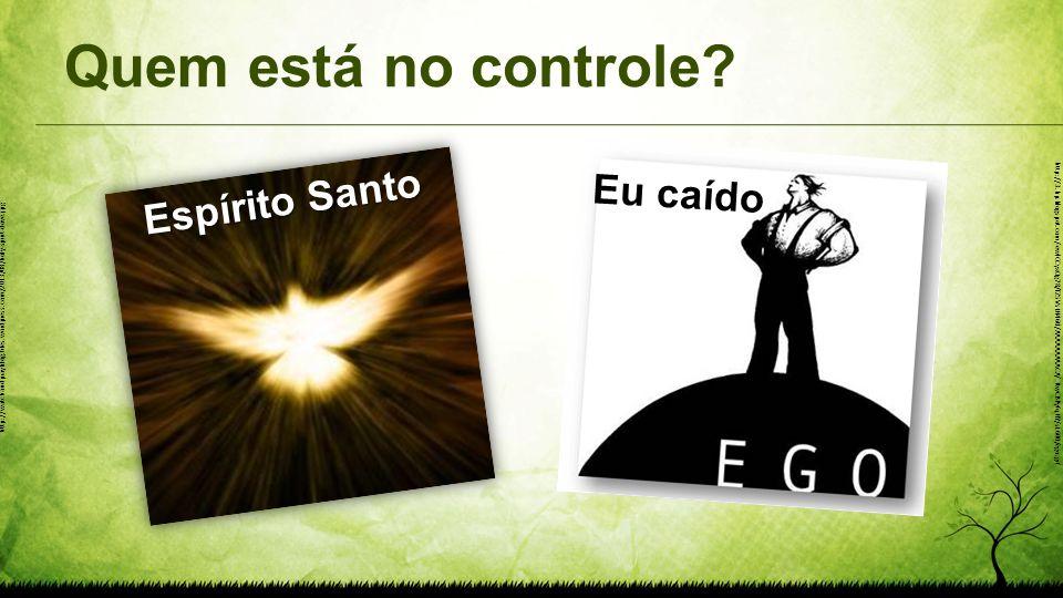 Quem está no controle Espírito Santo Eu caído