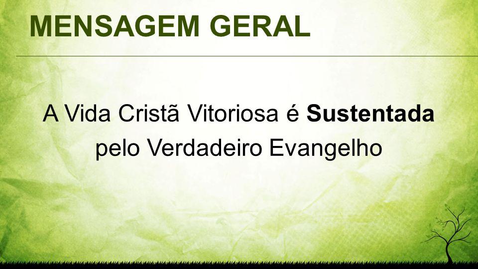 A Vida Cristã Vitoriosa é Sustentada pelo Verdadeiro Evangelho