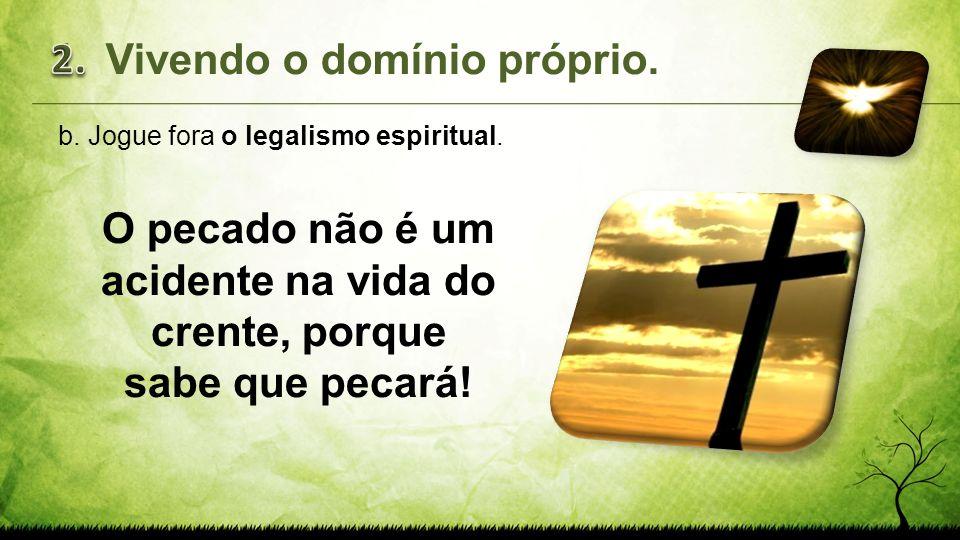 O pecado não é um acidente na vida do crente, porque sabe que pecará!