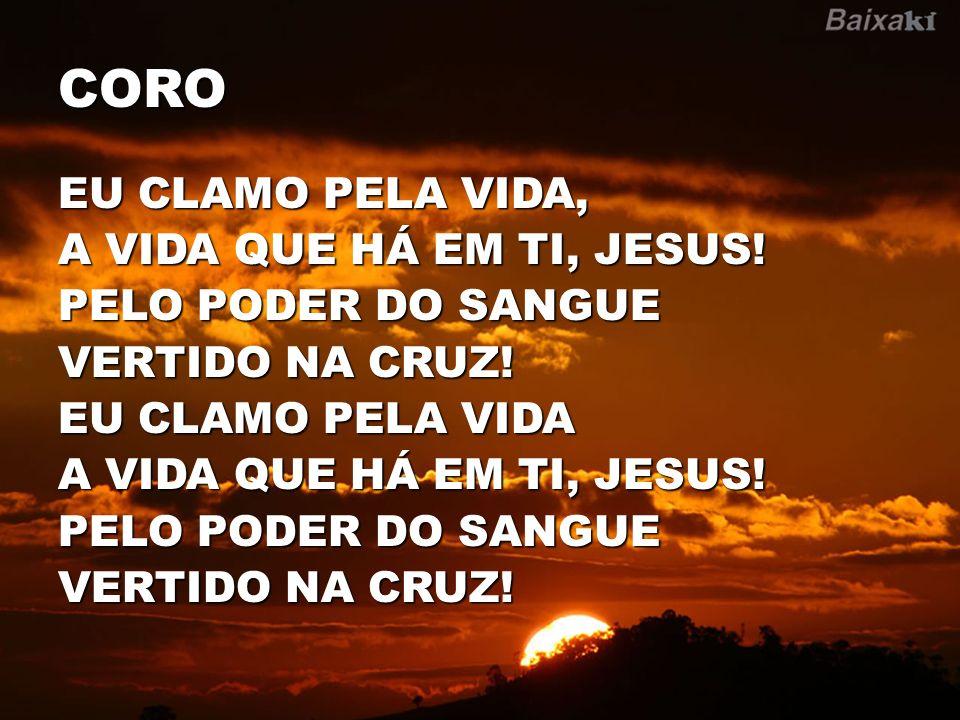 CORO EU CLAMO PELA VIDA, A VIDA QUE HÁ EM TI, JESUS!