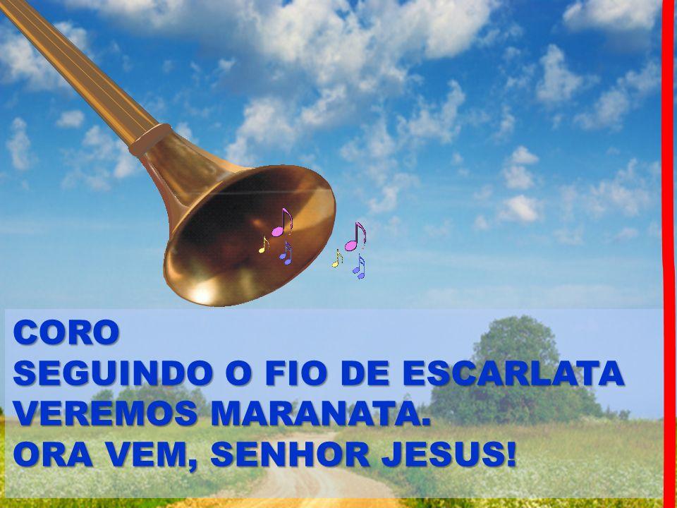 CORO SEGUINDO O FIO DE ESCARLATA VEREMOS MARANATA. ORA VEM, SENHOR JESUS!