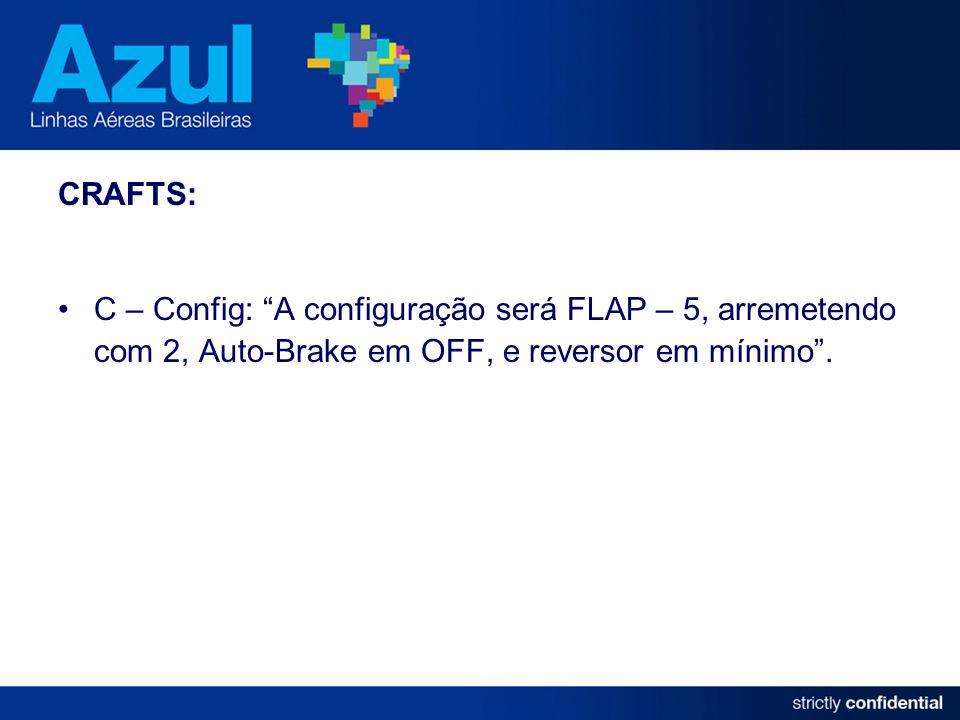 CRAFTS: C – Config: A configuração será FLAP – 5, arremetendo com 2, Auto-Brake em OFF, e reversor em mínimo .