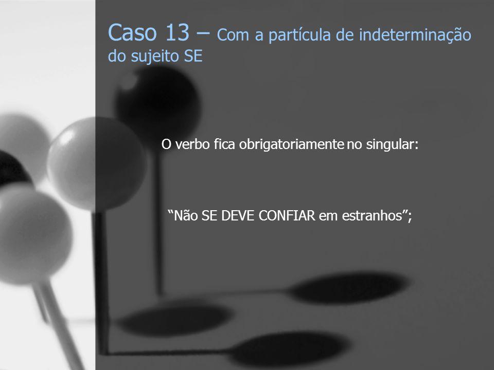 Caso 13 – Com a partícula de indeterminação do sujeito SE