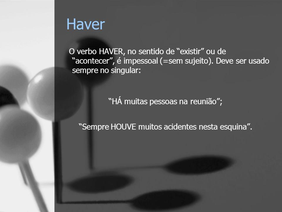 Haver O verbo HAVER, no sentido de existir ou de acontecer , é impessoal (=sem sujeito). Deve ser usado sempre no singular: