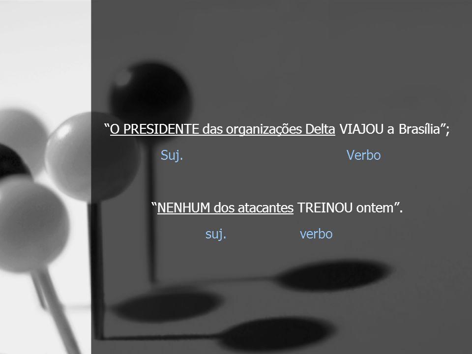 O PRESIDENTE das organizações Delta VIAJOU a Brasília ; Suj. Verbo