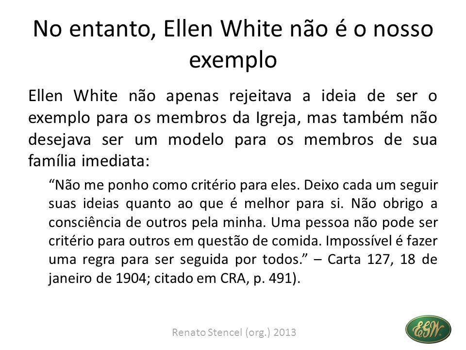No entanto, Ellen White não é o nosso exemplo